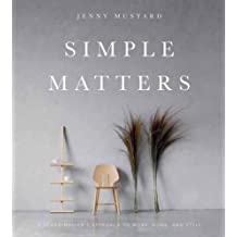 Simple Matters: A Scandinavian\'s Approach to Work, Home, and Style