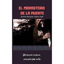 El Monasterio de la Muerte: Desearás entrar, rezarás por salir (Spanish Edition)