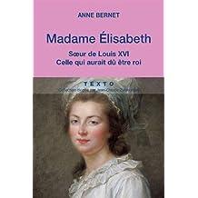 Madame Elisabeth. Soeur de Louis XVI, celle qui aurait dû être roi
