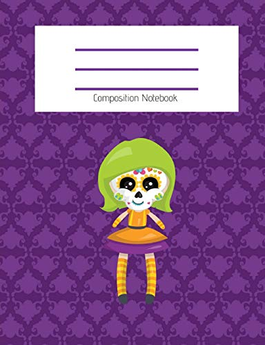 Composition Notebook: Cute Sugar Skull Day of the Dead Doll/Dia de los Muertos/Fall/Halloween Themed Notebook For Girls - Wide Ruled Notebook 7.4 X ... For School (Composition Notebook Wide Ruled