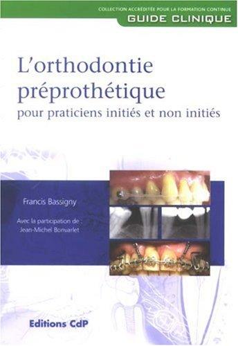 L'orthodontie préprothétique pour practitiens initiés et non initiés
