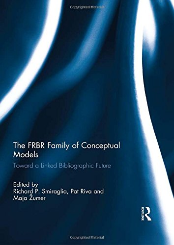 the-frbr-family-of-conceptual-models-toward-a-linked-bibliographic-future