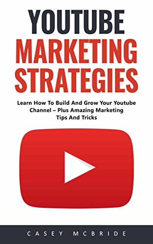 youtube-marketing-strategies-learn-how-to-build-and-grow-your-youtube-channel-plus-amazing-marketing