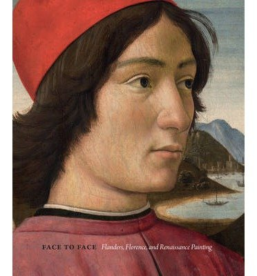 [(Face to Face: Flanders, Florence, and Renaissance Painting)] [ By (author) Paula Nuttall, Introduction by Catherine Hess ] [March, 2014]