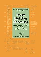 Unser tägliches Griechisch: Lexikon des altgriechischen Spracherwerbs (Kulturgeschichte der Antiken Welt)