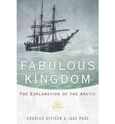 A Fabulous Kingdom: The Exploration of the Arctic A FABULOUS KINGDOM: THE EXPLORATION OF THE ARCTIC BY Officer, Charles( Author ) on May-30-2012 Paperback