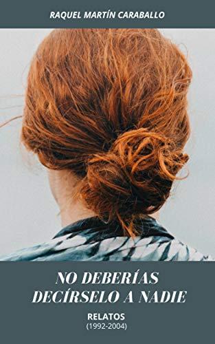 NO DEBERÍAS DECÍRSELO A NADIE por Raquel Martín Caraballo