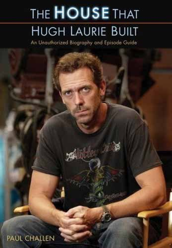 The House That Hugh Laurie Built: An Unauthorized Biography and Episode Guide (English Edition)