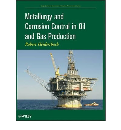 { [ METALLURGY AND CORROSION CONTROL IN OIL AND GAS PRODUCTION (WILEY SERIES IN CORROSION #8) ] } By Heidersbach, R (Author) Feb-22-2011 [ Hardcover ]