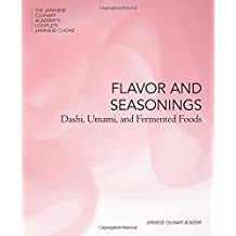 The Japanese Culinary Academy's Complete Introduction to Japanese Cuisine: Flavor and Seasoning: Dashi, Umami and Fermented Food (Japanese Culinary Academys Complete Japanese Cuisine Series)