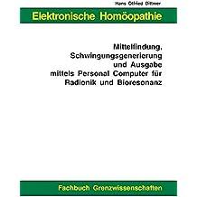 Elektronische Homöopathie - Mittelfindung, Schwingungsgenerierung und Ausgabe mittels Personal Computer für Bioresonanz und Radionik