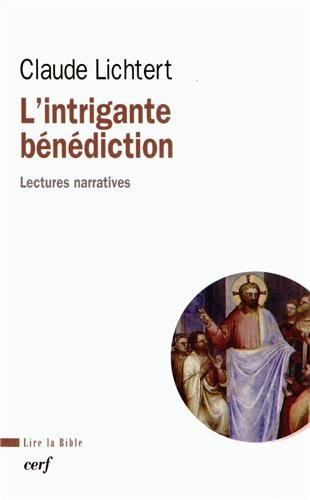 L'intrigante bénédiction : Lectures narratives par Claude Lichtert