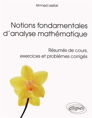 Notions Fondamentales d'Analyse Mathématique Résumés de Cours Exercices et Problèmes Corrigés