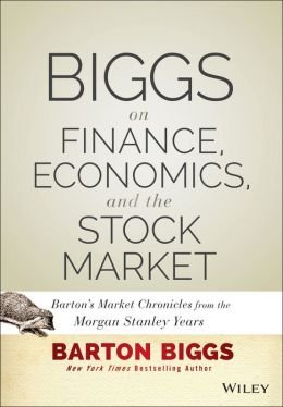 -biggs-on-finance-economics-and-the-stock-market-bartons-market-chronicles-from-the-morgan-stanley-y
