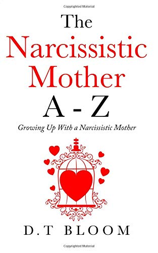 The Narcissistic Mother A - Z: Growing Up With a Narcissistic Mother por D.T Bloom