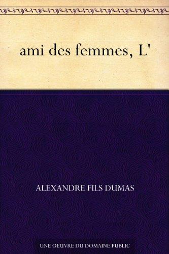 ami des femmes, L' par Alexandre Dumas Fils