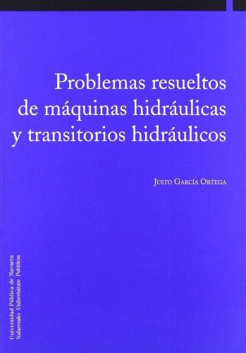 Problemas resueltos de máquinas hidráulicas y transitorios hidráulicos (Colección Ingeniería) por Justo García Ortega