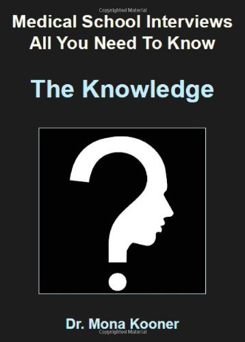 By Dr. Mona Kooner - Medical School Interviews All You Need to Know the Knowledge (1st (first) edition(first) editionition)