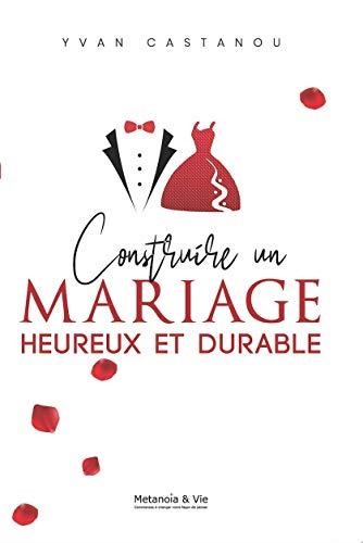 CONSTRUIRE UN MARIAGE HEUREUX ET DURABLE ! (French Edition)