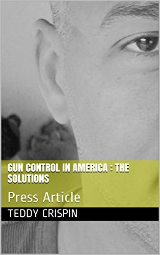 GUN CONTROL IN AMERICA : THE SOLUTIONS: Press Article (English Edition)