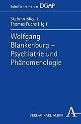 Wolfgang Blankenburg - Psychiatrie und Phänomenologie (DGAP - Schriftenreihe der Deutschen Gesellschaft für phänomenologische Anthropologie, Psychiatrie und Psychotherapie (DGAP))