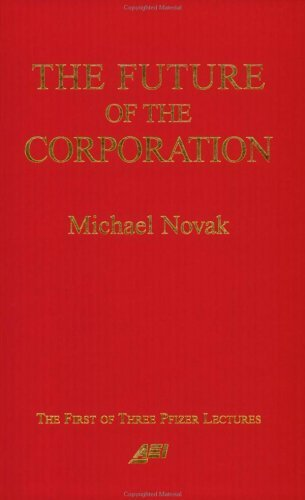 the-future-of-the-corporation-a-pfizer-lecture-by-michael-novak-1996-10-31