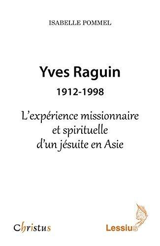 Yves Raguin (1912-1998) : L'expérience missionnaire et spirituelle d'un jésuite en Asie par Isabelle Pommel