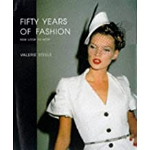 Fifty Years of Fashion: New Look to Now by Valerie Steele (1997-10-01)