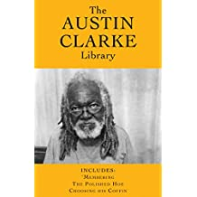 The Austin Clarke Library: 'Membering / The Polished Hoe / Choosing His Coffin (The Austin Clarke Expanded Library) (English Edition)