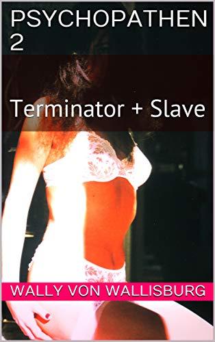 PSYCHOPATHEN  2: Terminator + Slave