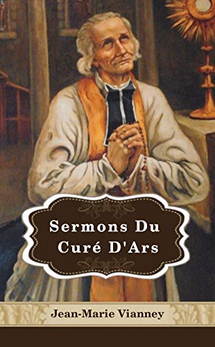 Sermons Du Curé D'Ars (French Edition)