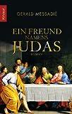 Ein Freund namens Judas: Roman - Gerald Messadié