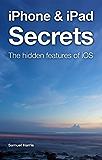 iPhone & iPad Secrets: The hidden features of iOS: iOS 6 Edition