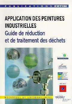 APPLICATIONS DES PEINTURES INDUSTRIELLES. Guide de réduction et de traitement des déchets