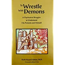 To Wrestle With Demons: A Psychiatrist Struggles to Understand His Patients and Himself by Keith R. Ablow (1992-09-24)