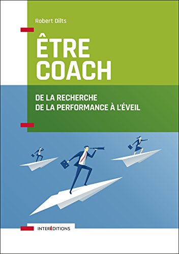 Être coach - De la recherche de la performance à l'éveil par Robert Dilts