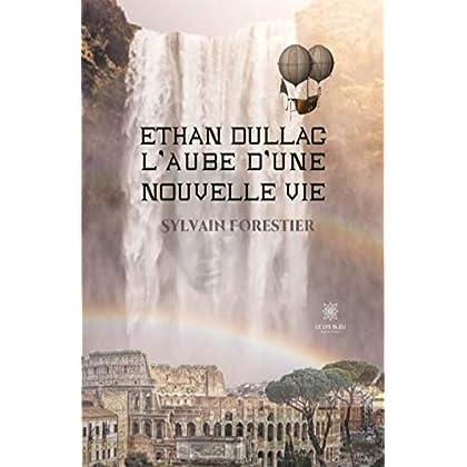 Ethan Dullac, l'aube d'une nouvelle vie: Roman fantastique