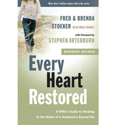 By Fred Stoeker ; Brenda Stoeker ; Mike Yorkey ; Stephen Arterburn ( Author ) [ Every Heart Restored: A Wife's Guide to Healing in the Wake of a Husband's Sexual Sin By Jul-2010 Paperback