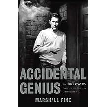 Accidental Genius: How John Cassavetes Invented American Independent Film: How John Cassavetes Invented the American Independent Film