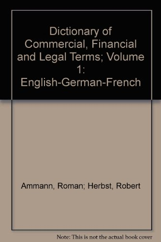Dictionary of Commercial, Financial and Legal Terms; Volume 1: English-German-French