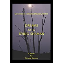 Dreams of a Dying Shaman: Seduction of a Wanton Dreamer, Part III
