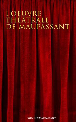 Couverture du livre L'oeuvre théâtrale de Maupassant