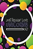 Just Freakin' Love Unicorns Journal: Unicorns Notebook college ruled, 200 page, full-width lined, 6x9 inch