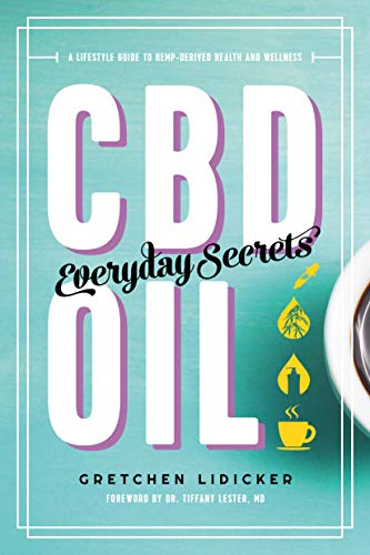 Cbd Oil: Everyday Secrets: A Lifestyle Guide To Hemp-derived Health And Wellness por Gretchen Lidicker