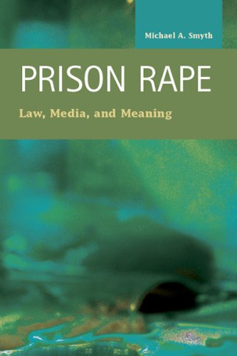 Prison Rape: Law, Media, and Meaning (Criminal Justice: Recent Scholarship)