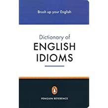 The Penguin Dictionary of English Idioms (4,000+ Idioms) (Penguin Reference Books)