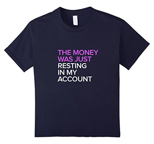MONEY WAS JUST RESTING IN MY ACCOUNT T-SHIRT Funny Money Tee