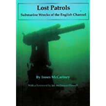 Lost Patrols: Submarine Wrecks of the English Channel by Innes McCartney (2002-12-28)