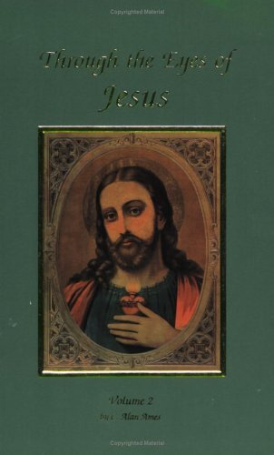Through The Eyes Of Jesus, Volume 2 by Alan Ames (1997-05-01)