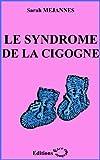 Le Syndrome de la Cigogne (French Edition)